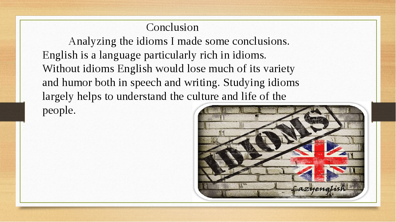 Conclusion Analyzing the idioms I made some conclusions. English is a languag...