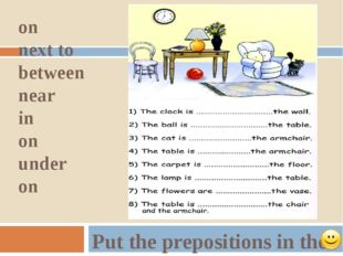 on next to between near in on under on Put the prepositions in the right place