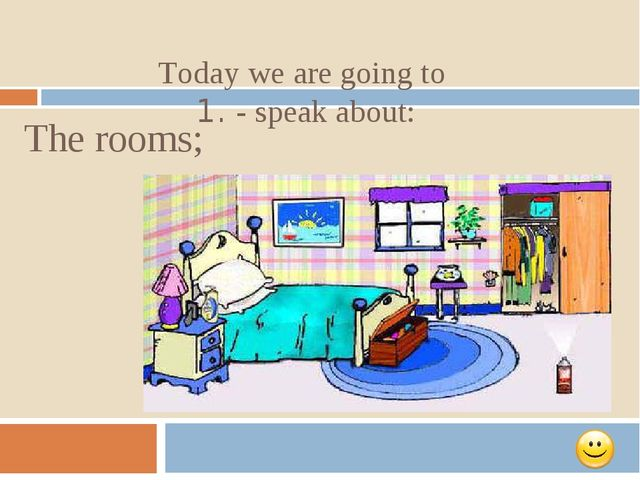 Today we are going to 1. - speak about: The rooms;