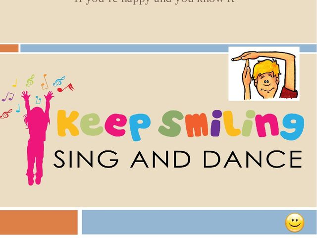 """Let's have a break and sing song! """"If you're happy and you know it"""""""
