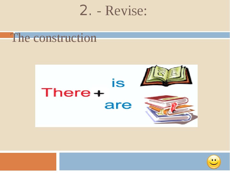 2. - Revise: The construction