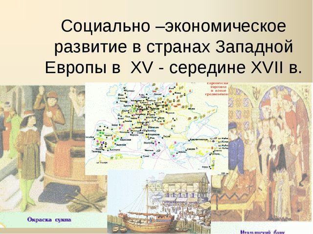Социально –экономическое развитие в странах Западной Европы в XV - середине X...