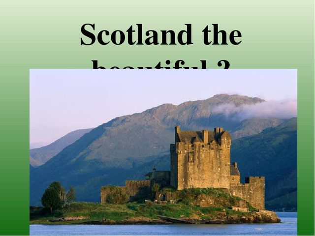 Scotland the beautiful ?