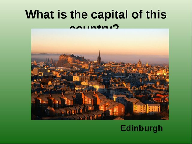 What is the capital of this country? Edinburgh