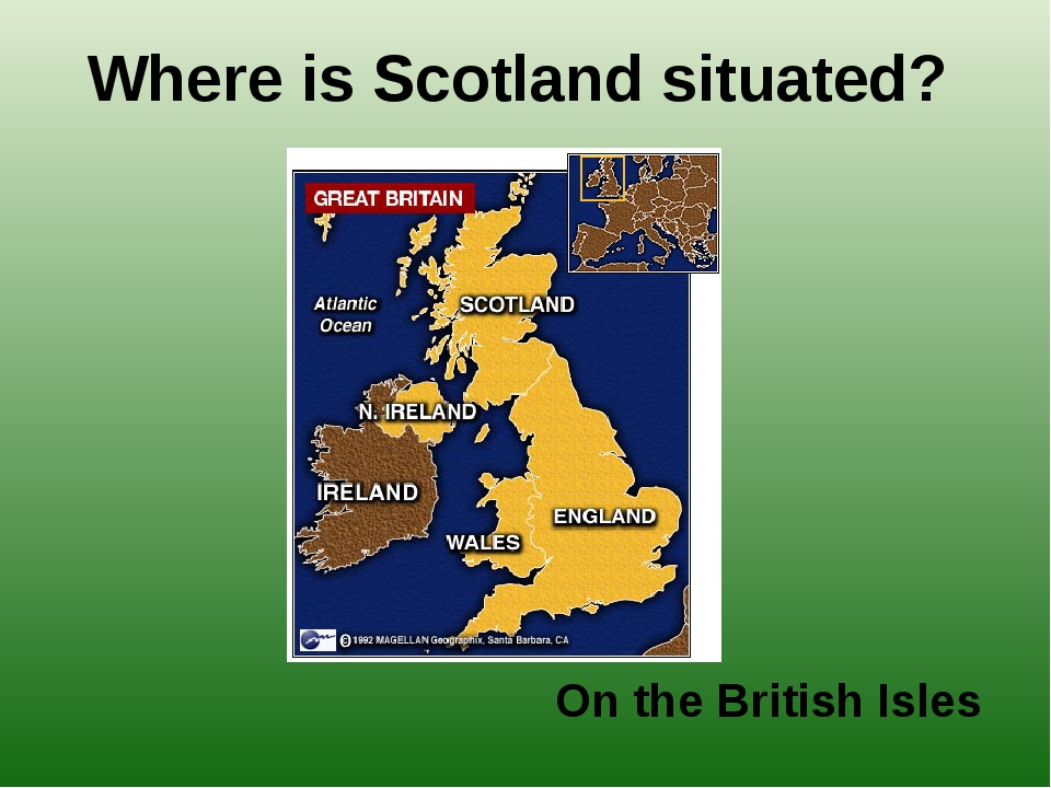 Where is Scotland situated? On the British Isles