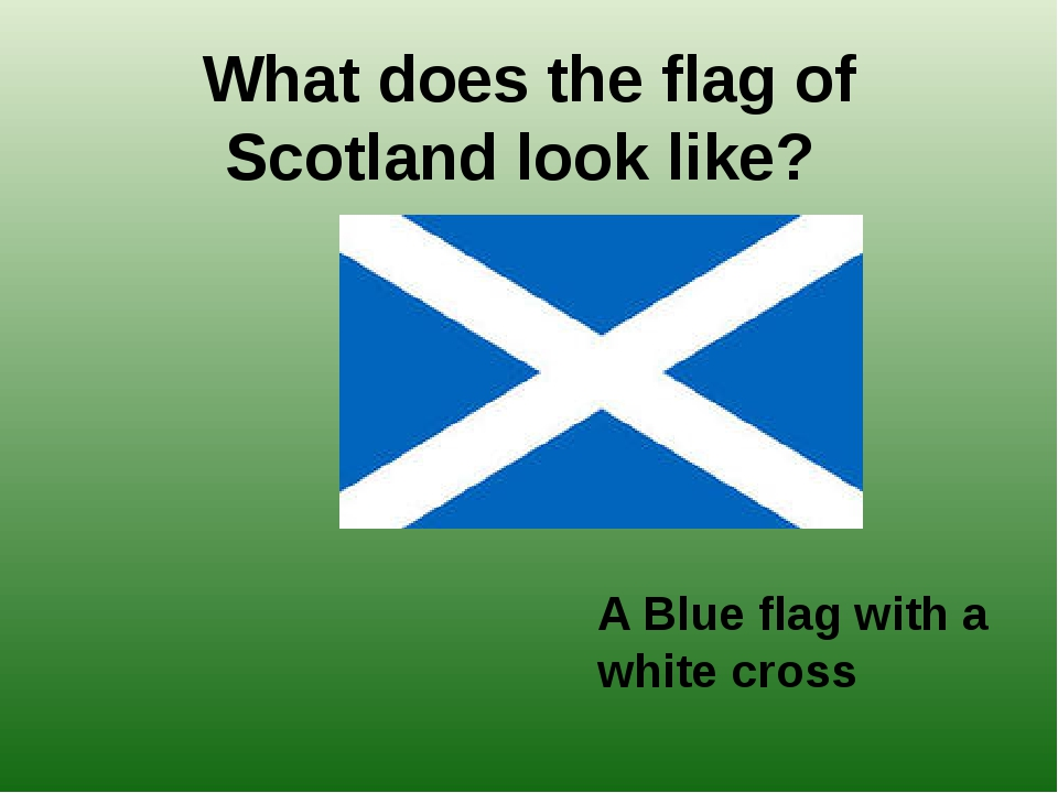 What does the flag of Scotland look like? A Blue flag with a white cross