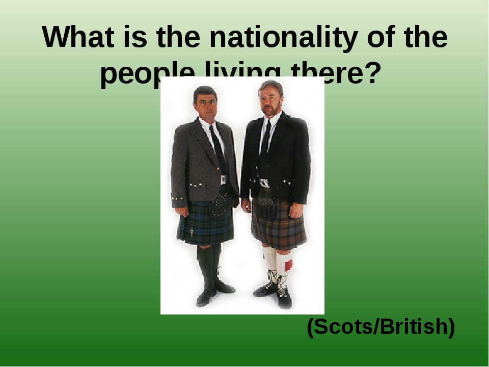 What is the nationality of the people living there? (Scots/British)