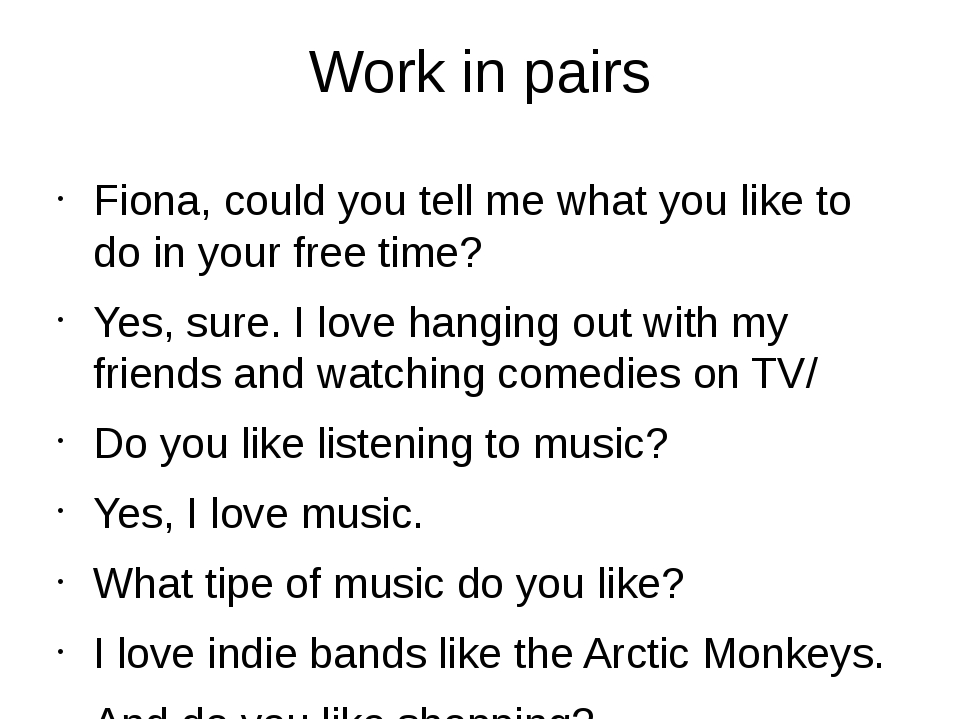 Work in pairs Fiona, could you tell me what you like to do in your free time?...