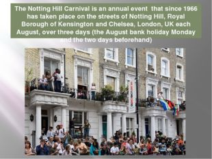 The Notting Hill Carnival is an annual event that since 1966 has taken place