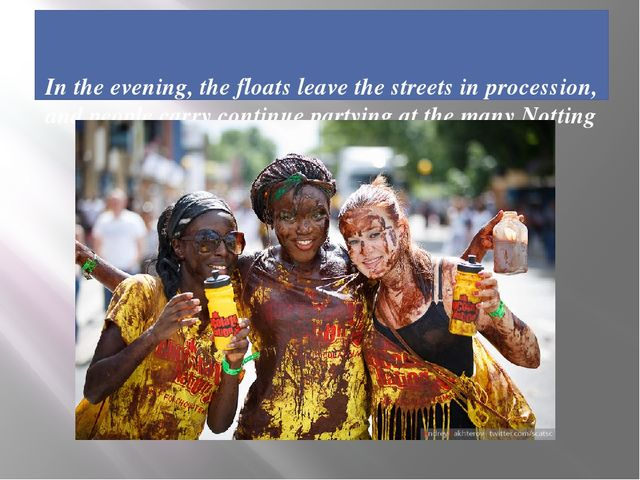 In the evening, the floats leave the streets in procession, and people carry...