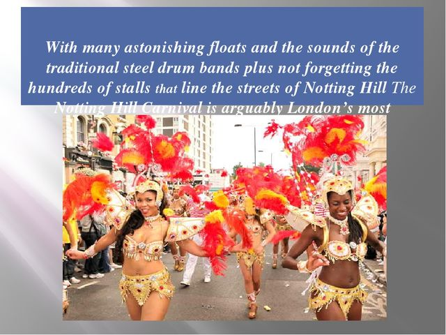 With many astonishing floats and the sounds of the traditional steel drum ba...