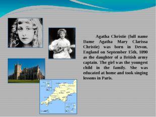 Agatha Christie (full name Dame Agatha Mary Clarissa Christie) was born in D