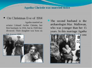 Agatha Christie was married twice On Christmas Eve of 1914 Agatha married an