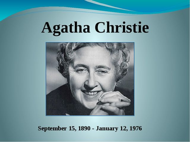 Agatha Christie September 15, 1890 - January 12, 1976