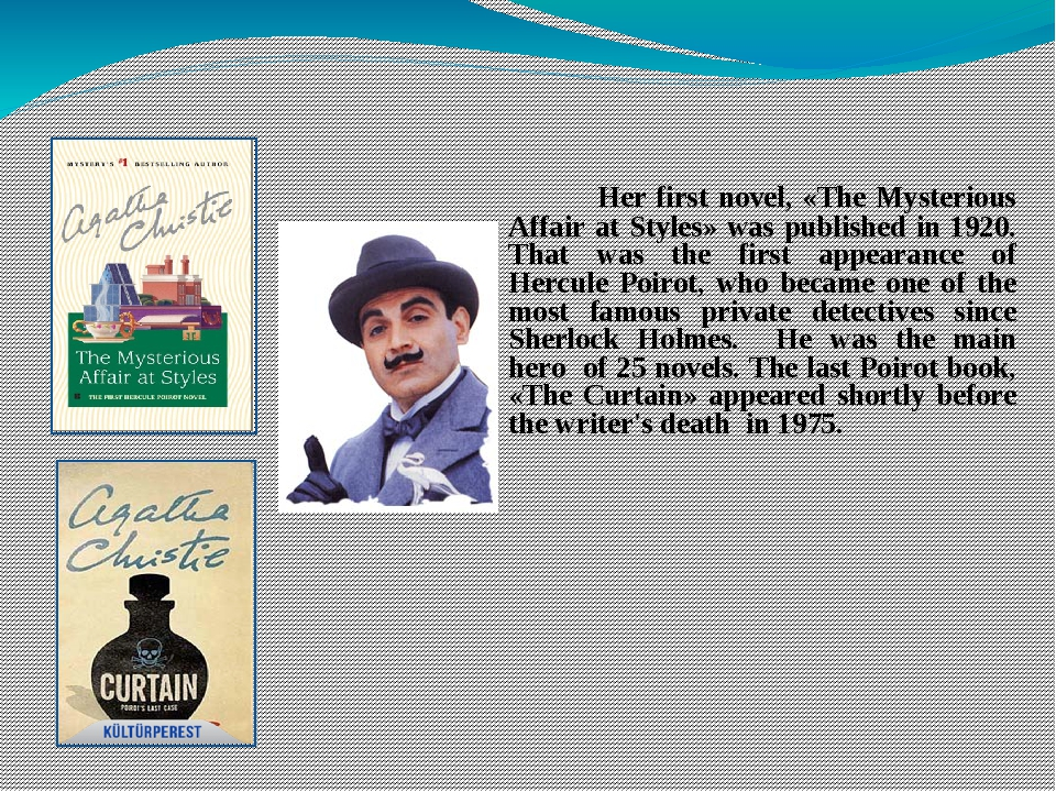 Her first novel, «The Mysterious Affair at Styles» was published in 1920. Th...