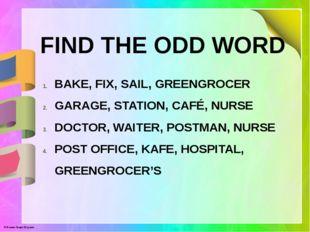 BAKE, FIX, SAIL, GREENGROCER GARAGE, STATION, CAFÉ, NURSE DOCTOR, WAITER, POS