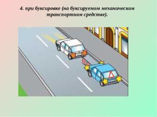 4. при буксировке (на буксируемом механическом транспортном средстве).