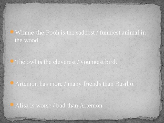 Winnie-the-Pooh is the saddest / funniest animal in the wood. The owl is the...