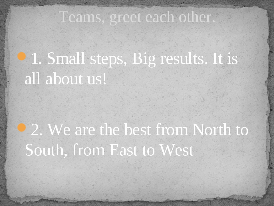 1. Small steps, Big results. It is all about us!  2. We are the best from Nor...