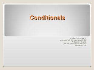 Conditionals Работу выполнила ученица МКОУ заречной СОШ Аношина Полина Учител