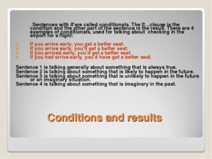 Conditions and results Sentences with If are called conditionals. The If…clau