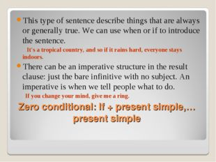 Zero conditional: If + present simple,… present simple This type of sentence