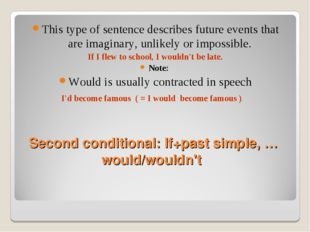 Second conditional: If+past simple, …would/wouldn't This type of sentence des