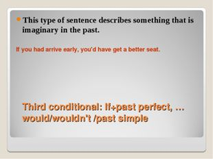 Third conditional: If+past perfect, …would/wouldn't /past simple This type of