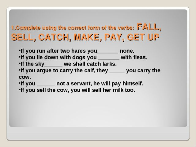 1.Complete using the correct form of the verbs: FALL, SELL, CATCH, MAKE, PAY,...