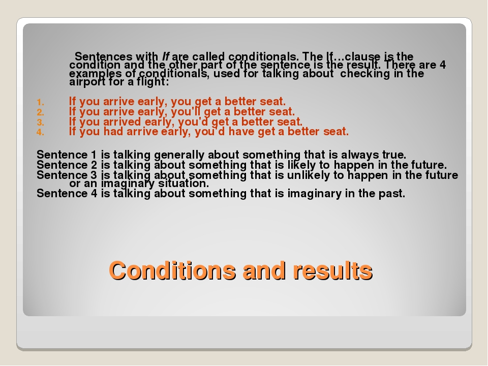 Conditions and results Sentences with If are called conditionals. The If…clau...