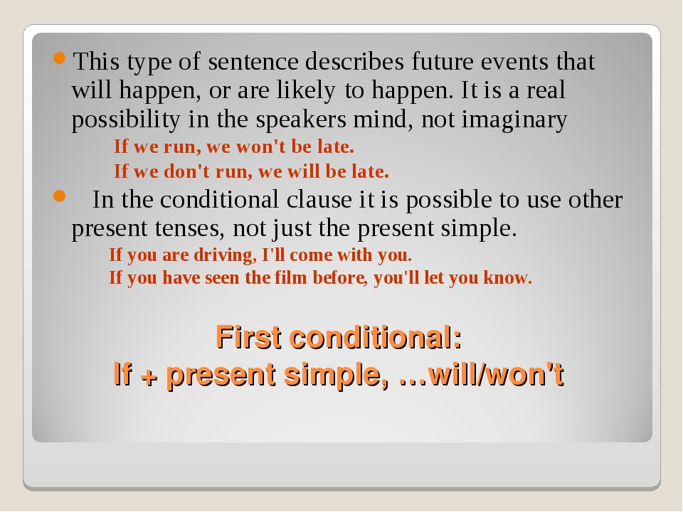 First conditional: If + present simple, …will/won't This type of sentence des...