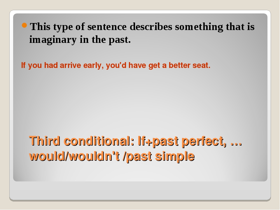 Third conditional: If+past perfect, …would/wouldn't /past simple This type of...