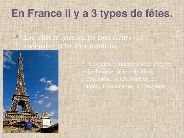 En France il y a 3 types de fêtes. Les fêtes religieuses, les fêtes civiles (...