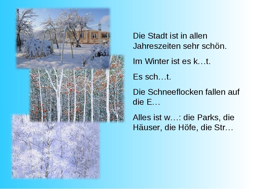 Die Stadt ist in allen Jahreszeiten sehr schön. Im Winter ist es k…t. Es sch…...