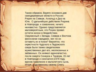 Таким образом, Варяги основали две самодержавные области в России: Рюрик на С