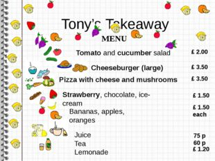 Tony's Takeaway MENU Tomato and cucumber salad			 £ 2.00 Cheeseburger (large