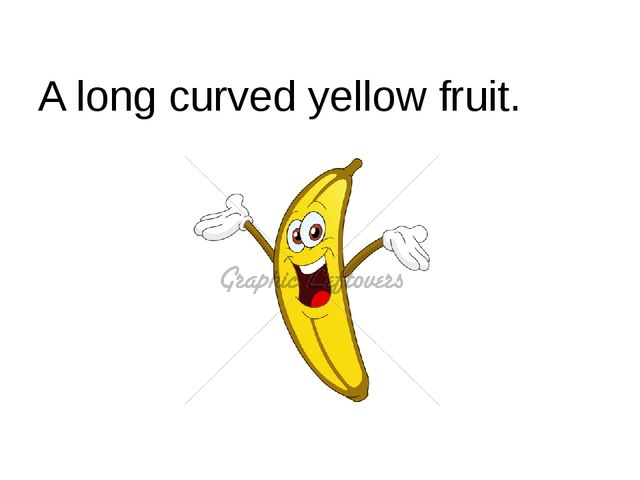 A long curved yellow fruit.