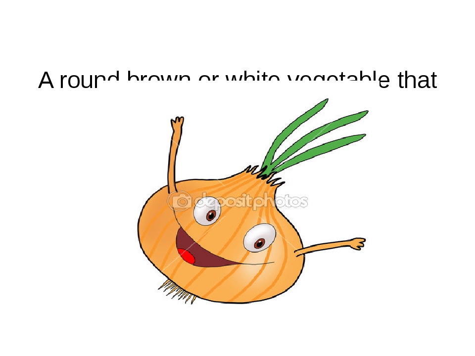 A round brown or white vegetable that has a strong smell