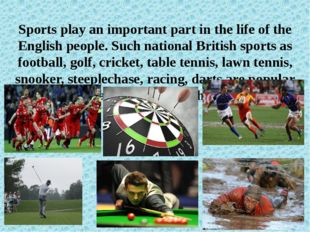 Sports play an important part in the life of the English people. Such nationa