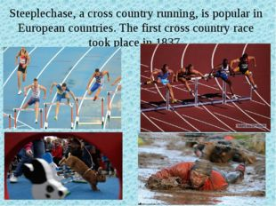 Steeplechase, a cross country running, is popular in European countries. The