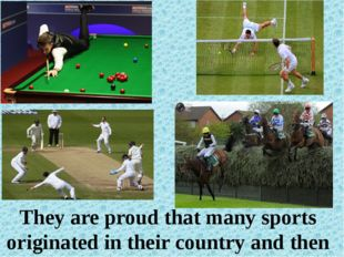 They are proud that many sports originated in their country and then spread