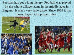 Football has got a long history. Football was played by the whole village tea