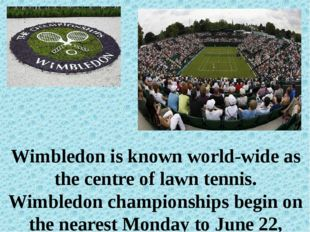 Wimbledon is known world-wide as the centre of lawn tennis. Wimbledon champi