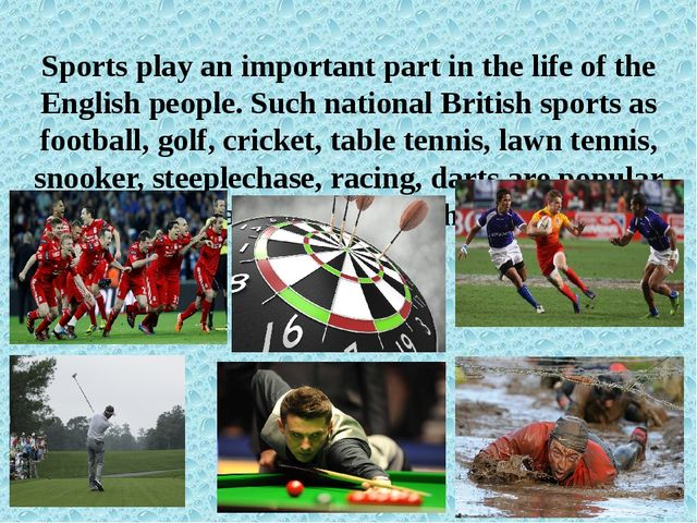 Sports play an important part in the life of the English people. Such nationa...