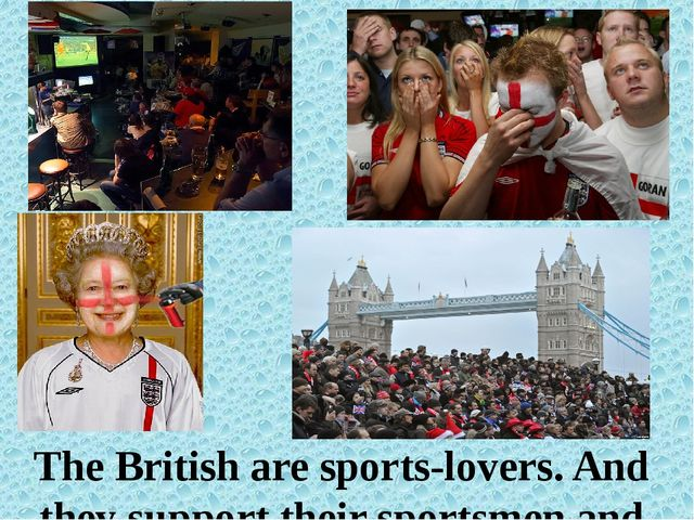 The British are sports-lovers. And they support their sportsmen and teams ve...
