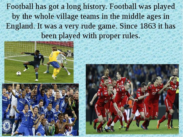 Football has got a long history. Football was played by the whole village tea...