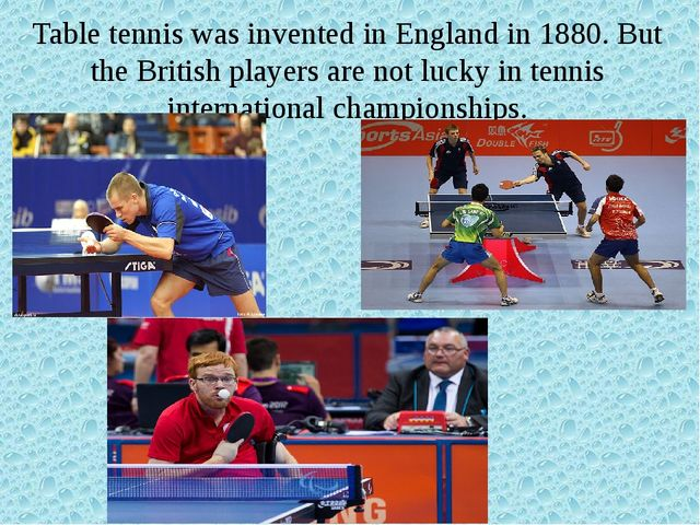 Table tennis was invented in England in 1880. But the British players are not...