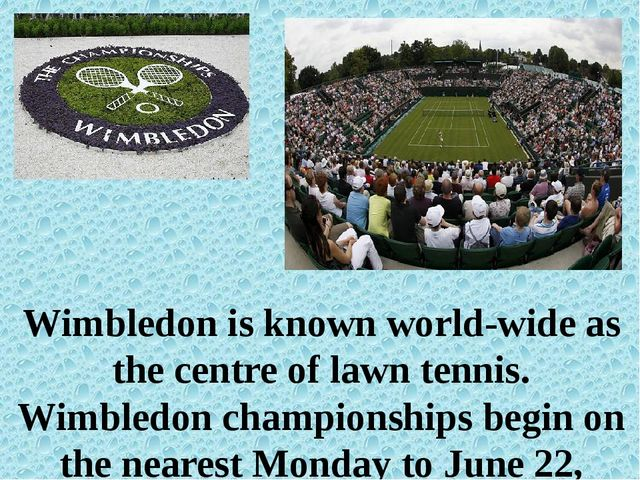 Wimbledon is known world-wide as the centre of lawn tennis. Wimbledon champi...