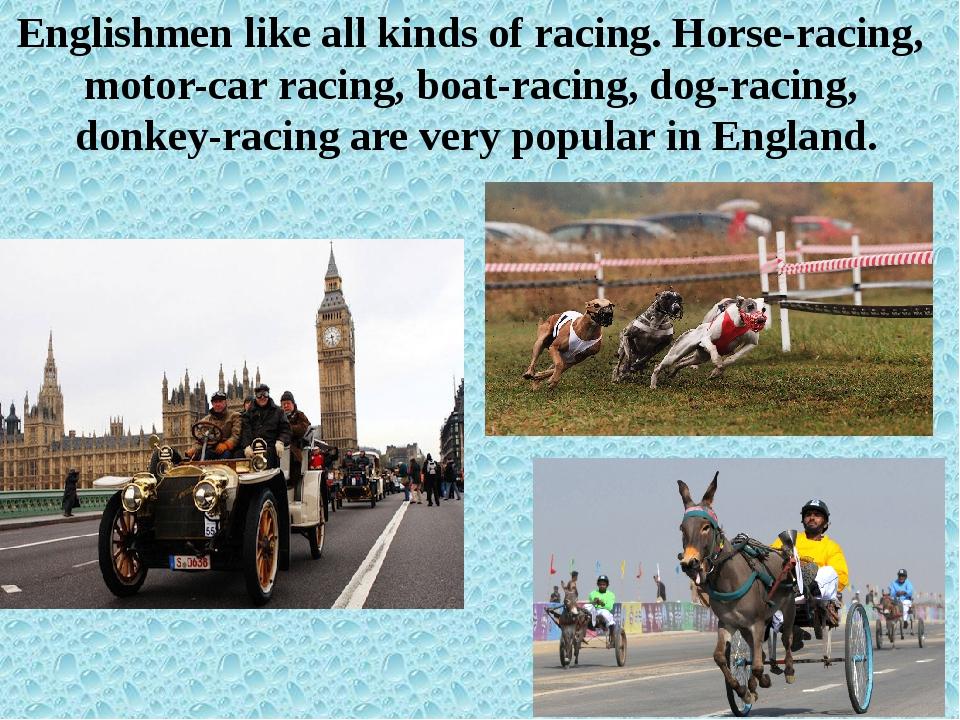 Englishmen like all kinds of racing. Horse-racing, motor-car racing, boat-rac...