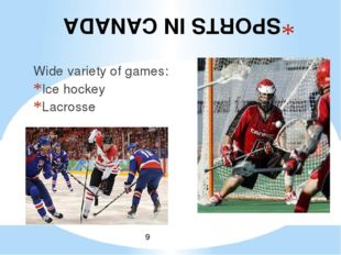 SPORTS IN CANADA Wide variety of games: Ice hockey Lacrosse